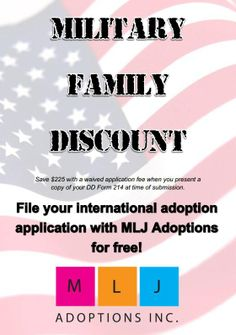 Military families can file their international adoption applications for FREE with MLJ Adoptions!  Present your DD Form 214 and save $225