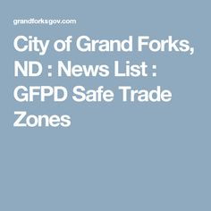 City of Grand Forks, ND : News List : GFPD Safe Trade Zones