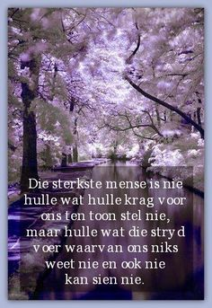 Afrikaanse Inspirerende Gedagtes Wyshede: Die sterkste mense is nie hulle wat hulle krag voo. Soul Quotes, Prayer Quotes, Wise Quotes, Words Quotes, Sayings, Good Morning Funny, Good Morning Quotes, Inspirational Thoughts, Inspiring Quotes About Life