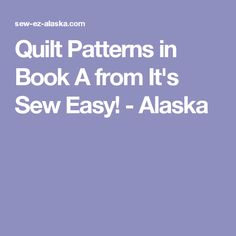 Quilt Patterns in Book A from It's Sew Easy! - Alaska