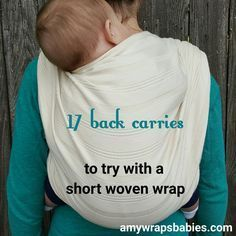 17 - now 20! - back carries to try with a short woven wrap. Base-2 and shorter back carries, shortie woven wrap carries, using a short woven wrap.