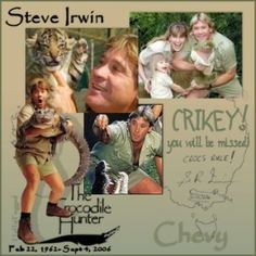 Steve Irwin - Crocodile Hunter. I've always wanted to meet him.