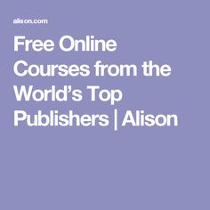Free Online Courses from the World's Top Publishers | Alison