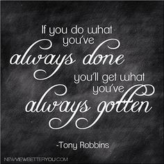 If You Do What You've Always Done You'll Get What You've Always Gotten