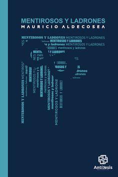 Antítesis Editorial:  MENTIROSOS Y LADRONES  Mauricio Aldecosea   Un ho...