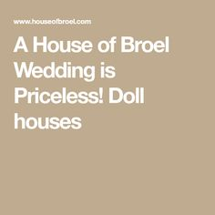 A House of Broel Wedding is Priceless! Doll houses