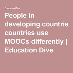 People in developing countries use MOOCs differently | Education Dive