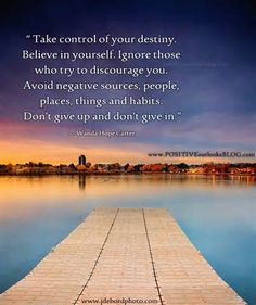 Take control of your destiny. Ignore those who try to discourage you. Avoid negative sources, people, places, things and habits. — Wanda Hope Carter Photography by John De Bord Negative Energy Quotes, Removing Negative Energy, Negative People, Negativity Quotes, Different Quotes, Positive Inspiration, Rise Above, How I Feel, Good Advice