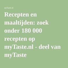 Recepten en maaltijden: zoek onder 180 000 recepten op myTaste.nl - deel van myTaste