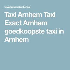 Taxi Arnhem Taxi Exact Arnhem goedkoopste taxi in Arnhem