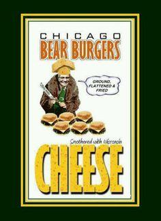 Chicago Bear burgers.... Hmm... Yummy? Hahaha the bears suck.