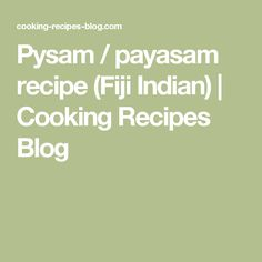 Pysam / payasam recipe (Fiji Indian) | Cooking Recipes Blog