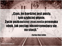 Czas, im bardziej jest pusty, tym szybciej płynie... #Zafón-Carlos-Ruiz,  #Czas-i-przemijanie