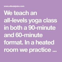 We teach an all-levels yoga class in both a and format. In a heated room we practice 26 postures and 2 breathing exercises, widely known as the Bikram Series. We provide a supportive (yet challenging) environment for our students. Cranberry Juice, Cleanse, Exercises, Environment, Students, Yoga, Teaching, Exercise Routines, Excercise
