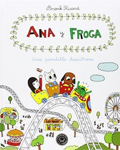 Ana y Froga : una pandilla desastrosa. Tomo 3 / Anouk Ricard. Blackie Books, 2016