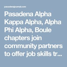 Pasadena Alpha Kappa Alpha, Alpha Phi Alpha, Boule chapters join community partners to offer job skills training at health fair.