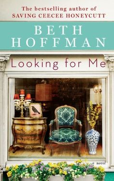 Looking For Me  Loved loved this book. Second book by Beth  Hoffman, author of Saving Cee Cee Honeycutt. wow!