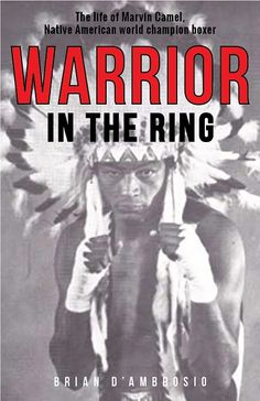 Warrior in the Ring: The life of Marvin Camel, Native American world champion boxer
