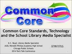 Common Core Standards, Technology and the School Library Media Specialist by K.C. Boyd via slideshare