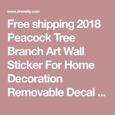 Free shipping 2018 Peacock Tree Branch Art Wall Sticker For Home Decoration Removable Decal COLORMIX under $5.08 in Wall Stickers online store. Best Owl Wall Stickers and Pillow Case Tree for sale at Dresslily.com.