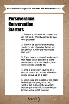 """Conversation Starters - """"Perseverance is the capacity to stick to a goal or complete a task despite difficulties. Perseverance is illustrated by qualities like grit, tenacity, delayed gratification, self-discipline, self-control, and passion for long-term goals."""
