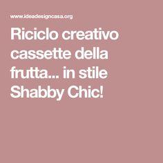 Riciclo creativo cassette della frutta... in stile Shabby Chic!