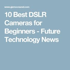 10 Best DSLR Cameras for Beginners - Future Technology News