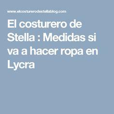 El costurero de Stella : Medidas si va a hacer ropa en Lycra