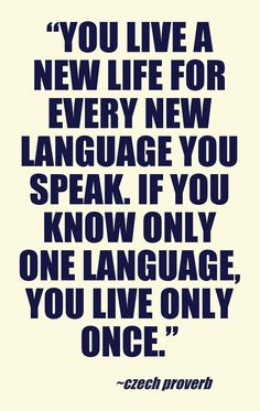 """""""You live a new life for every new language you speak. If you know only one language you live only once."""" #quotes #language #learning"""