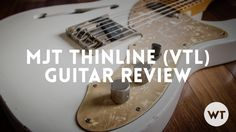 MJT Thinline Guitar Review (VTL, VTT)