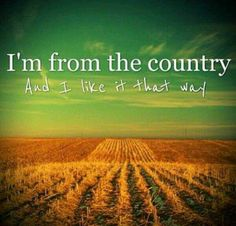 Yep, I'm a country boy!