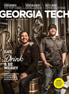 Georgia Tech Alumni Magazine, Vol. 91 No. 1 2015 - Join us as we explore how GT Students, Alumni, and Faculty make a difference in the food and beverage industry.