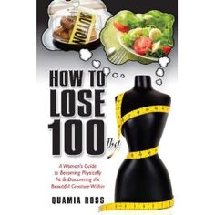 How to Lose 100 lbs. A Woman's Guide to Becoming Physically Fit & Discovering the Beautiful Creature Within (Kindle Edition)  http://www.picter.org/?p=B0056UBIH8