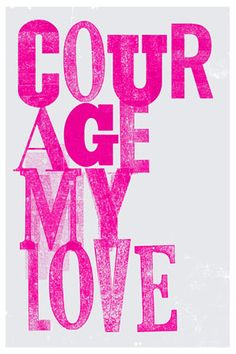 Courage my love pink fuschia quotes Words Quotes, Wise Words, Me Quotes, Sayings, Style Quotes, Courage Quotes, Pink Quotes, Sweet Quotes, Happy Quotes
