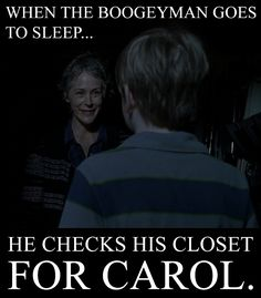 when the boogeyman goes to sleep...he checks for carol - Google Search
