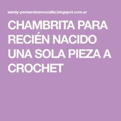 CHAMBRITA PARA RECIÉN NACIDO UNA SOLA PIEZA A CROCHET