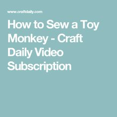 How to Sew a Toy Monkey - Craft Daily Video Subscription