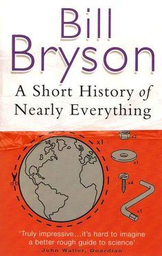 A Short History of Nearly Everything, Bill Bryson.