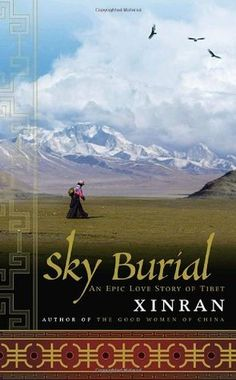 Sky Burial: An Epic Love Story of Tibet by Xinran Xinran romance novels books lisa kleypas Action Adventure ebook hardcover series teen love story Epic Story, Love Story, Good Books, My Books, Printing And Binding, Open Library, Reading Challenge, Beautiful Love, Historical Fiction