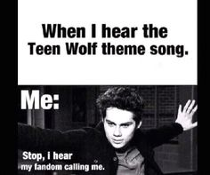 That's true I love teen wolf so much I can't imagine my self not watching teen wolf I have seen it  3 times