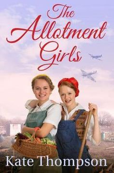Inspired-by-true-events-The-Allotment-Girls-is-the-heartwarming-story-of-the-factory-girls-come-gardeners-by-Kate-Thompson-author-of-Secrets-of-the-Sewing-Bee