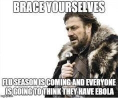 Brace yourselves... Flu season is coming and everyone is going to think they have ebola.