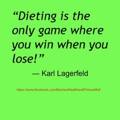 "#Quote #Dieting #Fitness ""Dieting is the only game where you win when you lose!"" - Karl Lagerfeld"