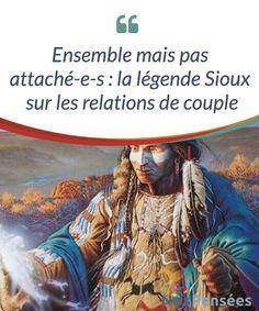Ensemble mais pas attaché-e-s : la légende Sioux sur les relations de couple Une #légende Sioux pour illustrer une #vérité à propos de l'amour, celle selon laquelle nous ne devons pas oublier notre propre personne dans une #relation. #Psychologie