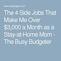 The 4 Side Jobs That Make Me Over $3,000 a Month as a Stay-at-Home Mom - The Busy Budgeter