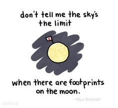 Don't tell me the sky's the limit when there are footprints on the moon