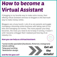 Blogging is my favorite way to make extra money on the side (or even replace your income!) and being a virtual assistant for a blogger is something just about anyone can do. It's my second favorite way to earn extra cash! Get all the details here >> http://www.whatmommydoes.com/make-money-as-a-virtual-assistant-to-bloggers/