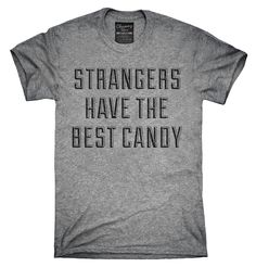 Strangers Have The Best Candy Shirt, Hoodies, Tanktops