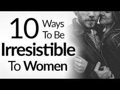 10 Ways To Be IRRESISTIBLE To Women (Hint: It's NOT Money) | How To Be A...