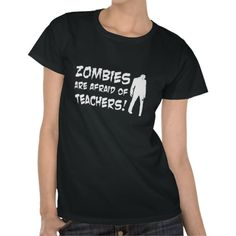 Zombies Are Afraid Of Teachers Tshirts
